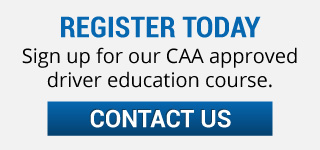 Register Today | Sign up for our CAA approved driver education course. | Contact Us